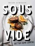 Sous Vide: Better Home Cooking: A Cookbook (Kindle eBook)